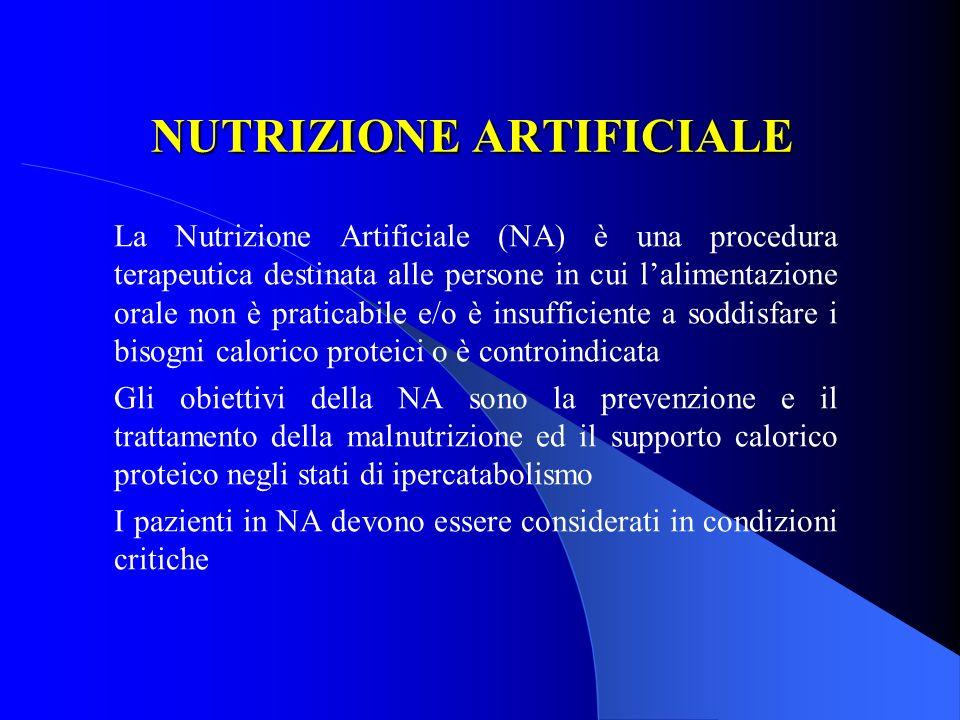 NUTRIZIONE ARTIFICIALE La Nutrizione Artificiale (NA) è una procedura terapeutica destinata alle persone in cui lalimentazione orale non è praticabile