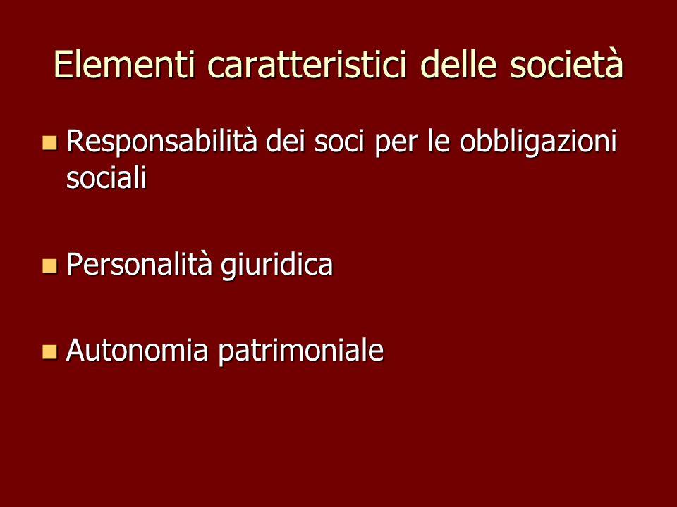 Elementi caratteristici delle società Responsabilità dei soci per le obbligazioni sociali Responsabilità dei soci per le obbligazioni sociali Personal