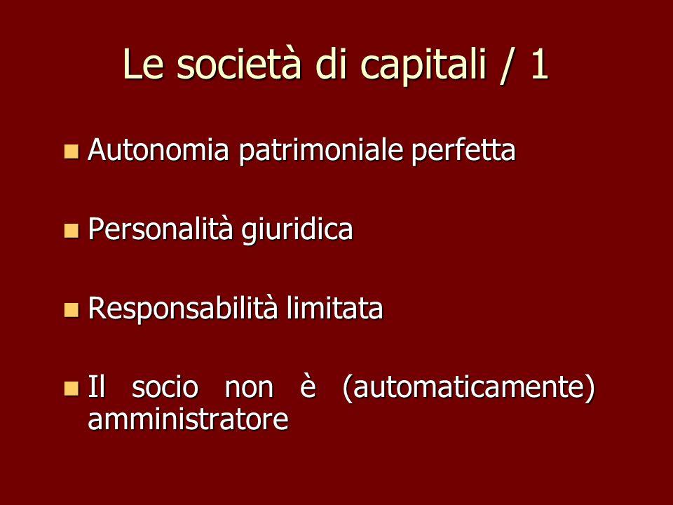 Le società di capitali / 1 Autonomia patrimoniale perfetta Autonomia patrimoniale perfetta Personalità giuridica Personalità giuridica Responsabilità