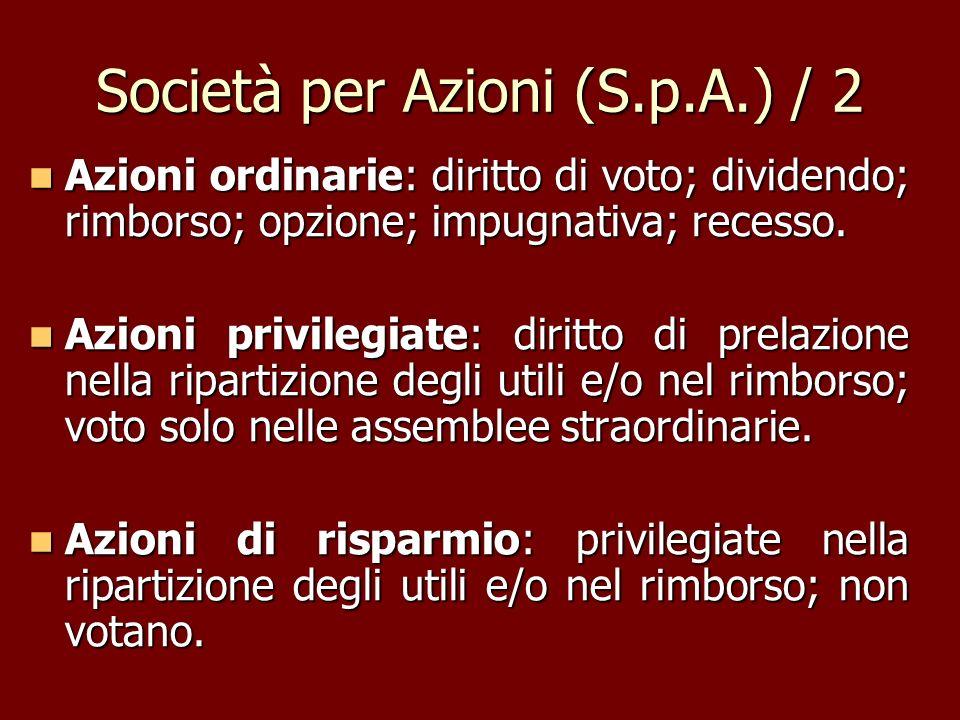Società per Azioni (S.p.A.) / 2 Azioni ordinarie: diritto di voto; dividendo; rimborso; opzione; impugnativa; recesso. Azioni ordinarie: diritto di vo