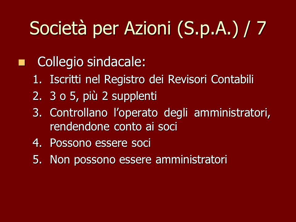 Società per Azioni (S.p.A.) / 7 Collegio sindacale: Collegio sindacale: 1.Iscritti nel Registro dei Revisori Contabili 2.3 o 5, più 2 supplenti 3.Cont