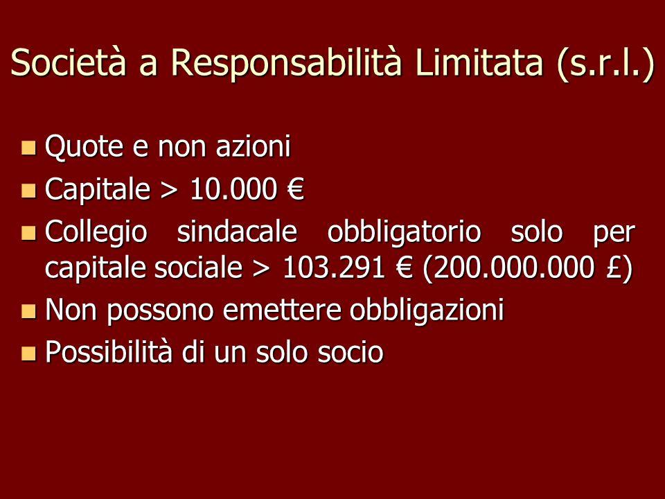 Società a Responsabilità Limitata (s.r.l.) Quote e non azioni Quote e non azioni Capitale > 10.000 Capitale > 10.000 Collegio sindacale obbligatorio s