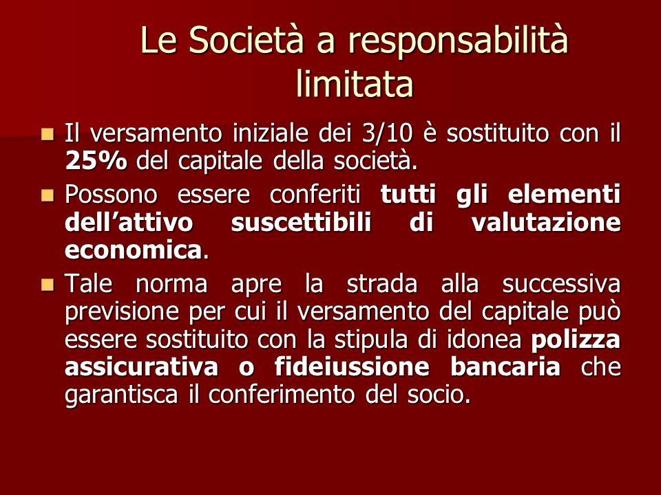 Le Società a responsabilità limitata Il versamento iniziale dei 3/10 è sostituito con il 25% del capitale della società. Il versamento iniziale dei 3/