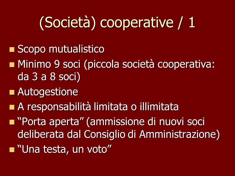 (Società) cooperative / 1 Scopo mutualistico Scopo mutualistico Minimo 9 soci (piccola società cooperativa: da 3 a 8 soci) Minimo 9 soci (piccola soci