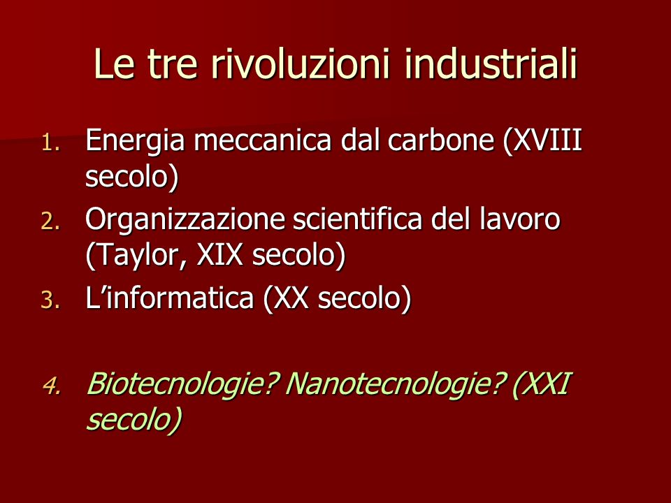 Le tre rivoluzioni industriali 1. Energia meccanica dal carbone (XVIII secolo) 2. Organizzazione scientifica del lavoro (Taylor, XIX secolo) 3. Linfor