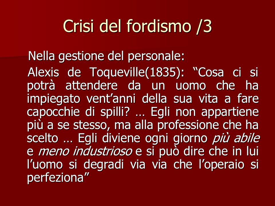Crisi del fordismo /3 Nella gestione del personale: Nella gestione del personale: Alexis de Toqueville(1835): Cosa ci si potrà attendere da un uomo ch