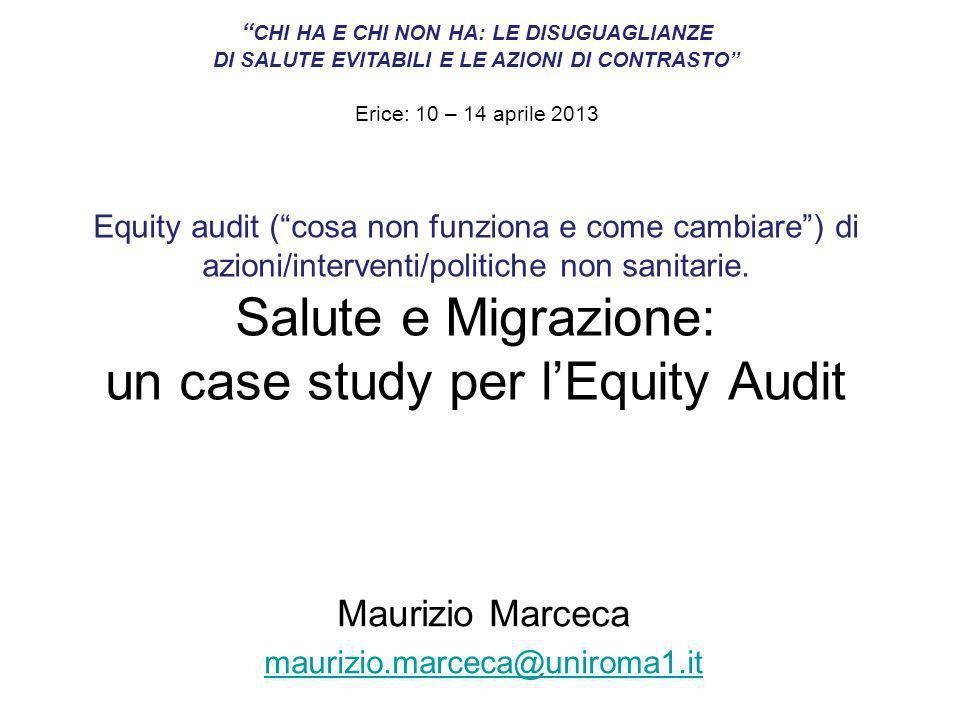 Equity audit (cosa non funziona e come cambiare) di azioni/interventi/politiche non sanitarie. Salute e Migrazione: un case study per lEquity Audit Ma
