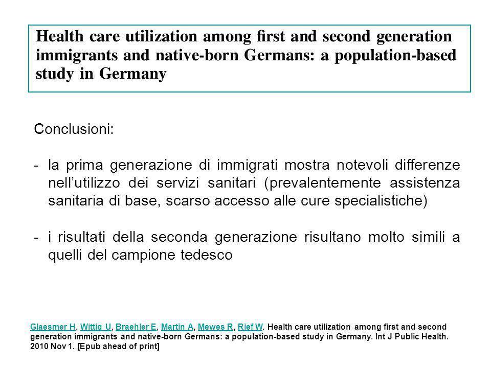 Conclusioni: -la prima generazione di immigrati mostra notevoli differenze nellutilizzo dei servizi sanitari (prevalentemente assistenza sanitaria di