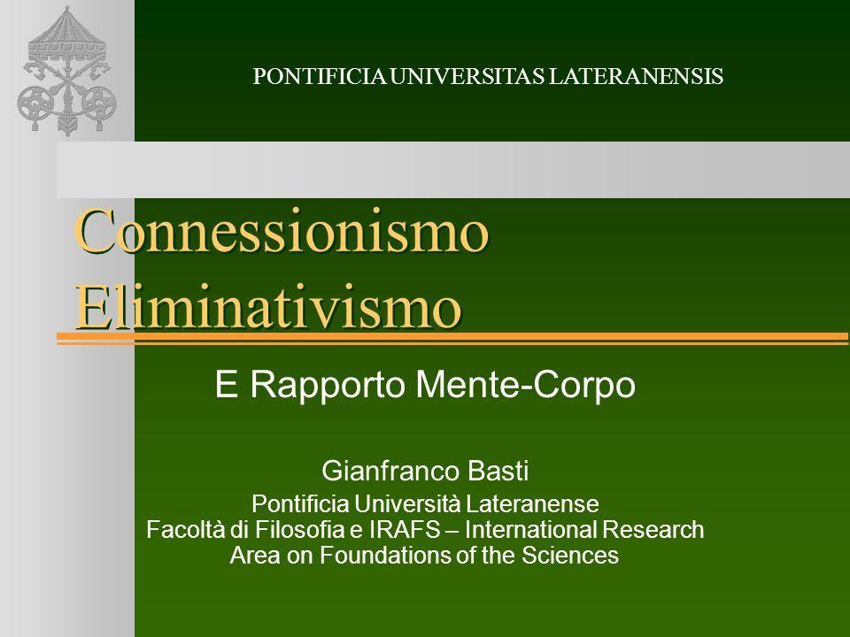 Connessionismo Eliminativismo E Rapporto Mente-Corpo Gianfranco Basti Pontificia Università Lateranense Facoltà di Filosofia e IRAFS – International R