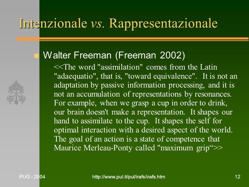 PUG - 2004http://www.pul.it/pul/irafs/irafs.htm12 Intenzionale vs. Rappresentazionale n Walter Freeman (Freeman 2002) >