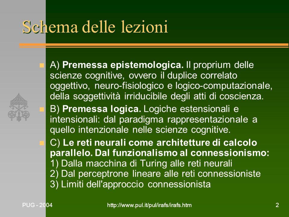 PUG - 2004http://www.pul.it/pul/irafs/irafs.htm2 Schema delle lezioni n A) Premessa epistemologica. Il proprium delle scienze cognitive, ovvero il dup