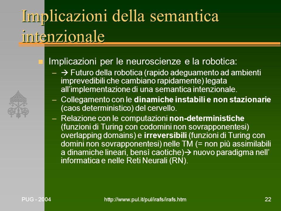 PUG - 2004http://www.pul.it/pul/irafs/irafs.htm22 Implicazioni della semantica intenzionale n Implicazioni per le neuroscienze e la robotica: – Futuro