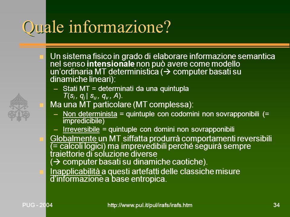 PUG - 2004http://www.pul.it/pul/irafs/irafs.htm34 Quale informazione? n Un sistema fisico in grado di elaborare informazione semantica nel senso inten