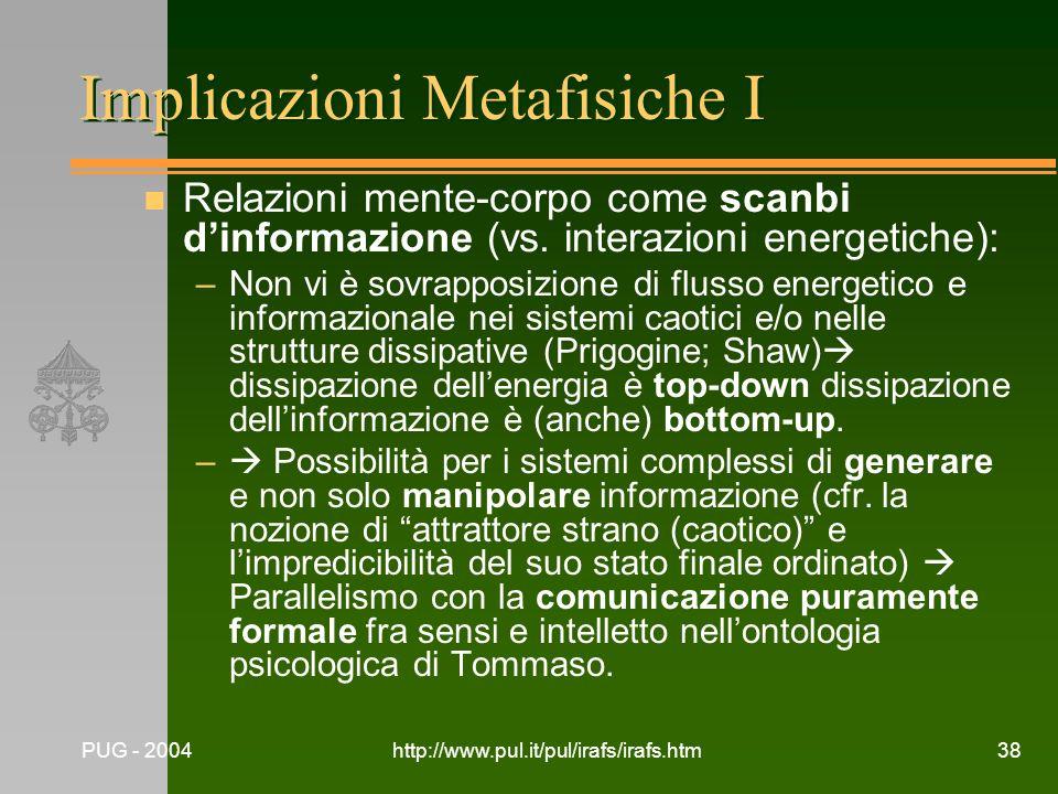 PUG - 2004http://www.pul.it/pul/irafs/irafs.htm38 Implicazioni Metafisiche I n Relazioni mente-corpo come scanbi dinformazione (vs. interazioni energe
