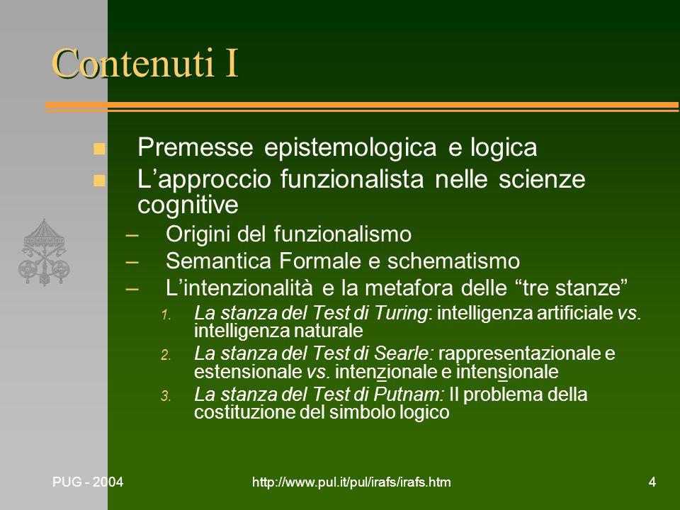 PUG - 2004http://www.pul.it/pul/irafs/irafs.htm4 Contenuti I n Premesse epistemologica e logica n Lapproccio funzionalista nelle scienze cognitive –Or