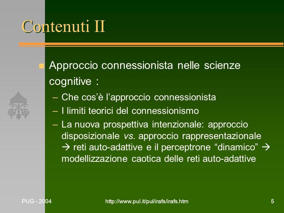 PUG - 2004http://www.pul.it/pul/irafs/irafs.htm5 Contenuti II n Approccio connessionista nelle scienze cognitive : –Che cosè lapproccio connessionista