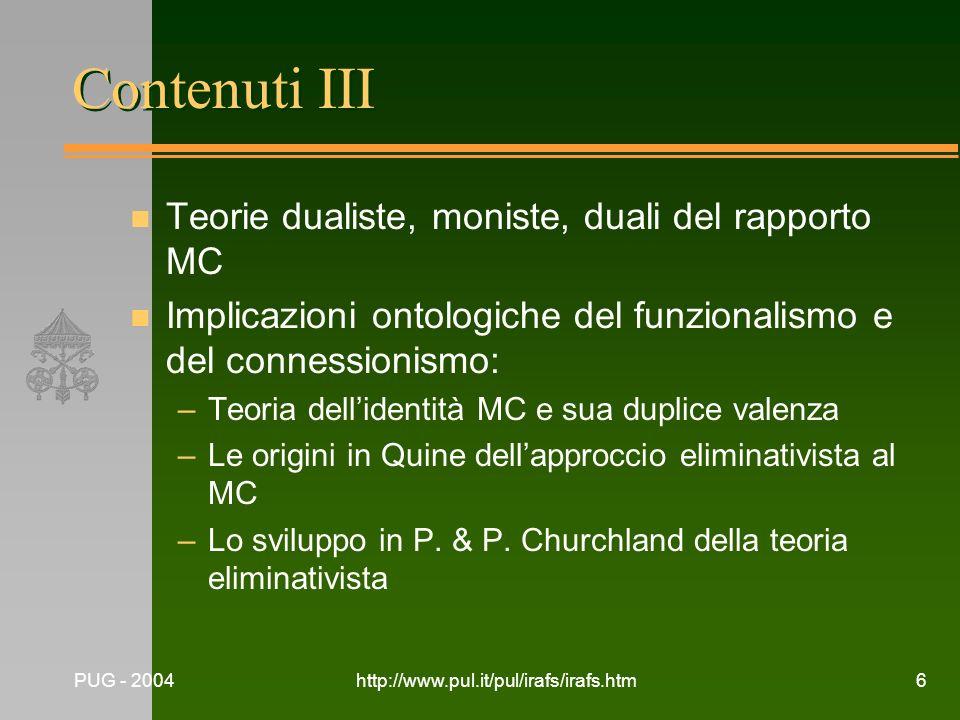 PUG - 2004http://www.pul.it/pul/irafs/irafs.htm6 Contenuti III n Teorie dualiste, moniste, duali del rapporto MC n Implicazioni ontologiche del funzio