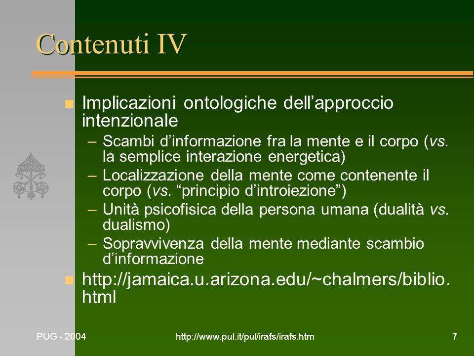 PUG - 2004http://www.pul.it/pul/irafs/irafs.htm7 Contenuti IV n Implicazioni ontologiche dellapproccio intenzionale –Scambi dinformazione fra la mente