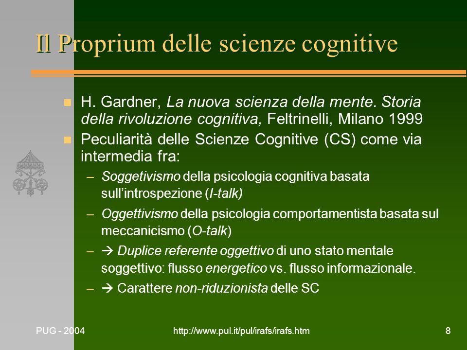PUG - 2004http://www.pul.it/pul/irafs/irafs.htm8 Il Proprium delle scienze cognitive n H. Gardner, La nuova scienza della mente. Storia della rivoluzi