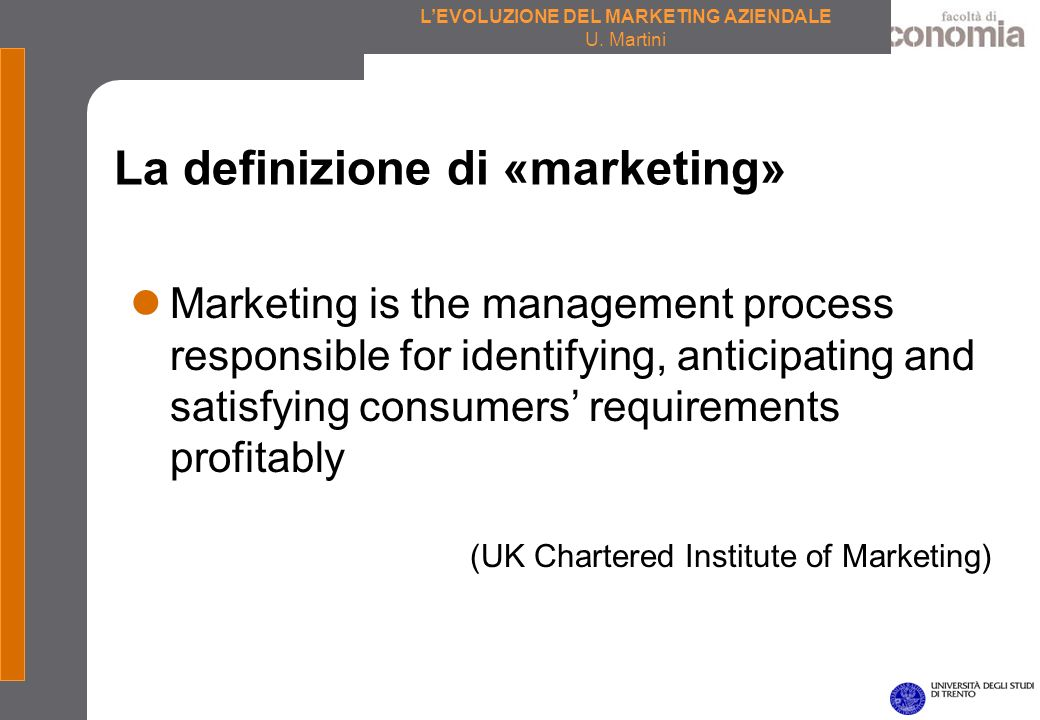 LEVOLUZIONE DEL MARKETING AZIENDALE U. Martini Marketing is the management process responsible for identifying, anticipating and satisfying consumers