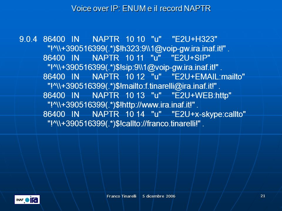 Franco Tinarelli 5 dicembre 2006 21 Voice over IP: ENUM e il record NAPTR 9.0.4 86400 IN NAPTR 10 10