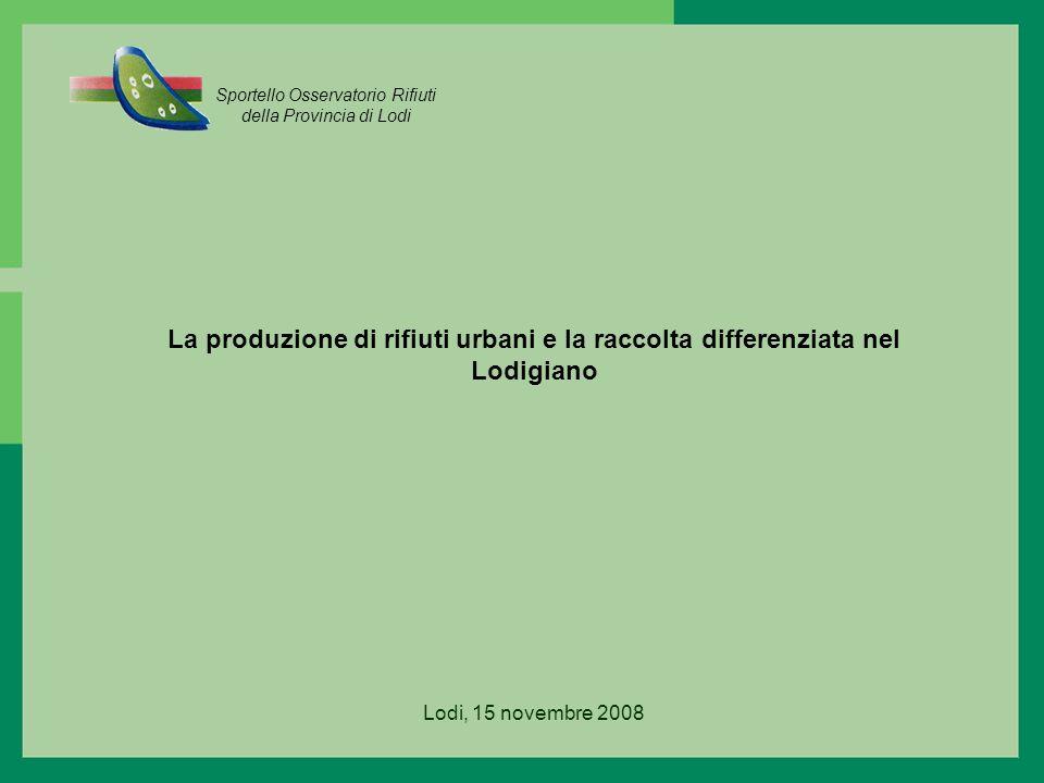 Lodi, 15 novembre 2008 La produzione di rifiuti urbani e la raccolta differenziata nel Lodigiano Sportello Osservatorio Rifiuti della Provincia di Lodi
