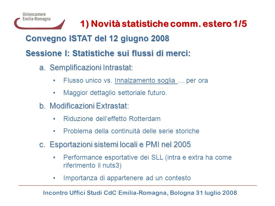 1) Novità statistiche comm. estero 1/5 Convegno ISTAT del 12 giugno 2008 Sessione I: Statistiche sui flussi di merci: a.Semplificazioni Intrastat: Flu