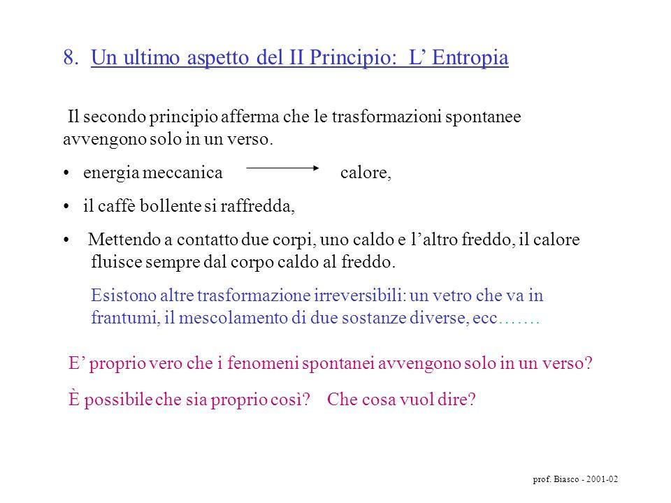 prof. Biasco - 2001-02 Termostato caldo Tc Macchine 1 + 2 Termostato freddo Tf Qf = 10 J W = 10 J Come è possibile? è rispettato il II principio? il f