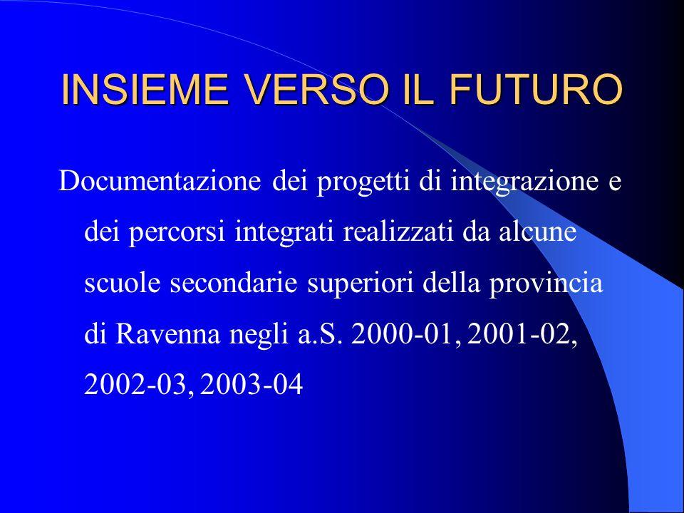 INSIEME VERSO IL FUTURO Documentazione dei progetti di integrazione e dei percorsi integrati realizzati da alcune scuole secondarie superiori della pr