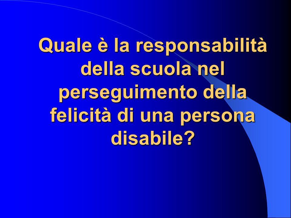 Quale è la responsabilità della scuola nel perseguimento della felicità di una persona disabile?