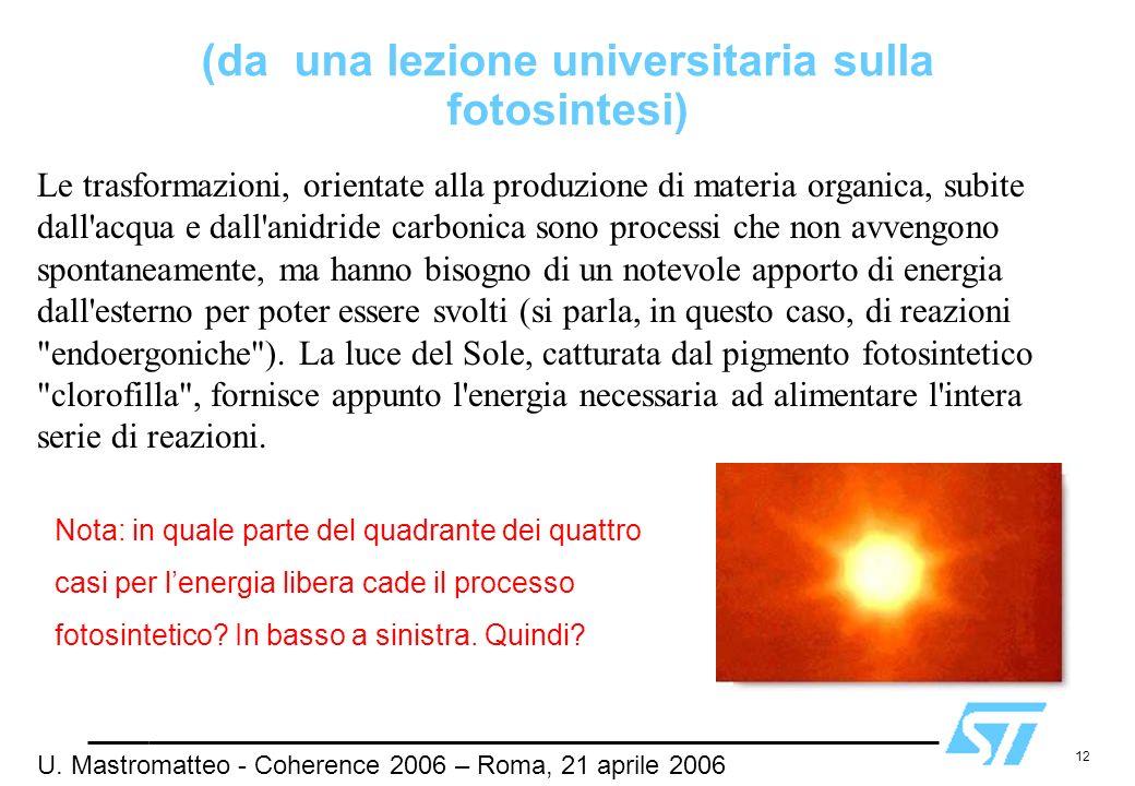 12 (da una lezione universitaria sulla fotosintesi) Le trasformazioni, orientate alla produzione di materia organica, subite dall'acqua e dall'anidrid