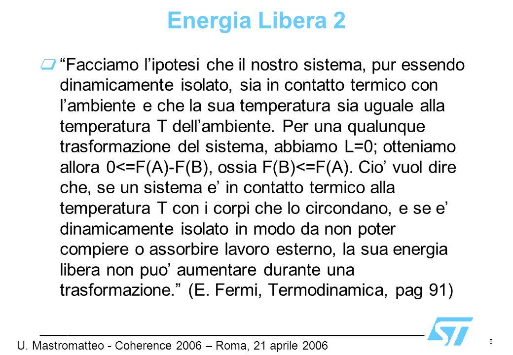 5 Energia Libera 2 Facciamo lipotesi che il nostro sistema, pur essendo dinamicamente isolato, sia in contatto termico con lambiente e che la sua temp