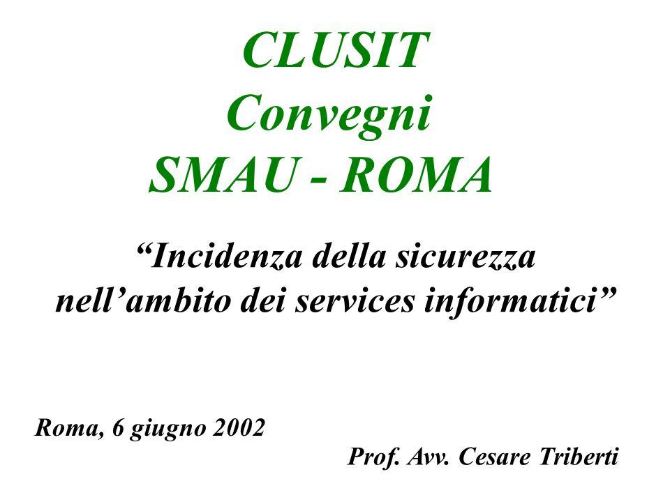 Incidenza della sicurezza nellambito dei services informatici CLUSIT Convegni SMAU - ROMA Prof.