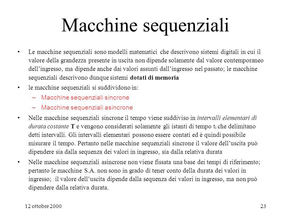 12 ottobre 200022 Generalità sulle macchine sequenziali Nei prossimi lucidi verranno generalizzati gli esempi di descrizione e struttura di R.S.