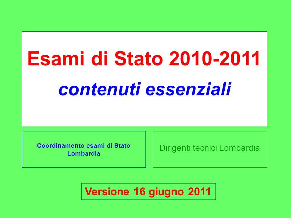 Dirigenti tecnici Lombardia Esami di Stato 2010-2011 contenuti essenziali Coordinamento esami di Stato Lombardia Versione 16 giugno 2011