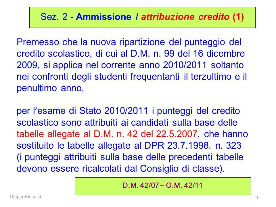 Dirigenti tecnici 16 Premesso che la nuova ripartizione del punteggio del credito scolastico, di cui al D.M. n. 99 del 16 dicembre 2009, si applica ne
