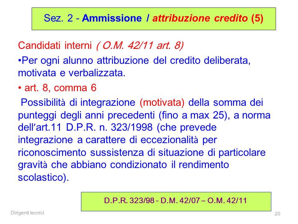 Dirigenti tecnici 20 Candidati interni ( O.M. 42/11 art. 8) Per ogni alunno attribuzione del credito deliberata, motivata e verbalizzata. art. 8, comm
