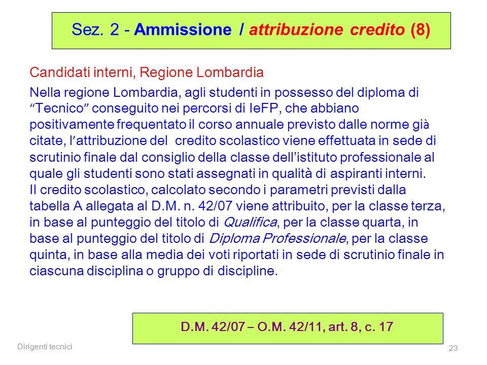 Dirigenti tecnici 23 Candidati interni, Regione Lombardia Nella regione Lombardia, agli studenti in possesso del diploma di Tecnico conseguito nei per