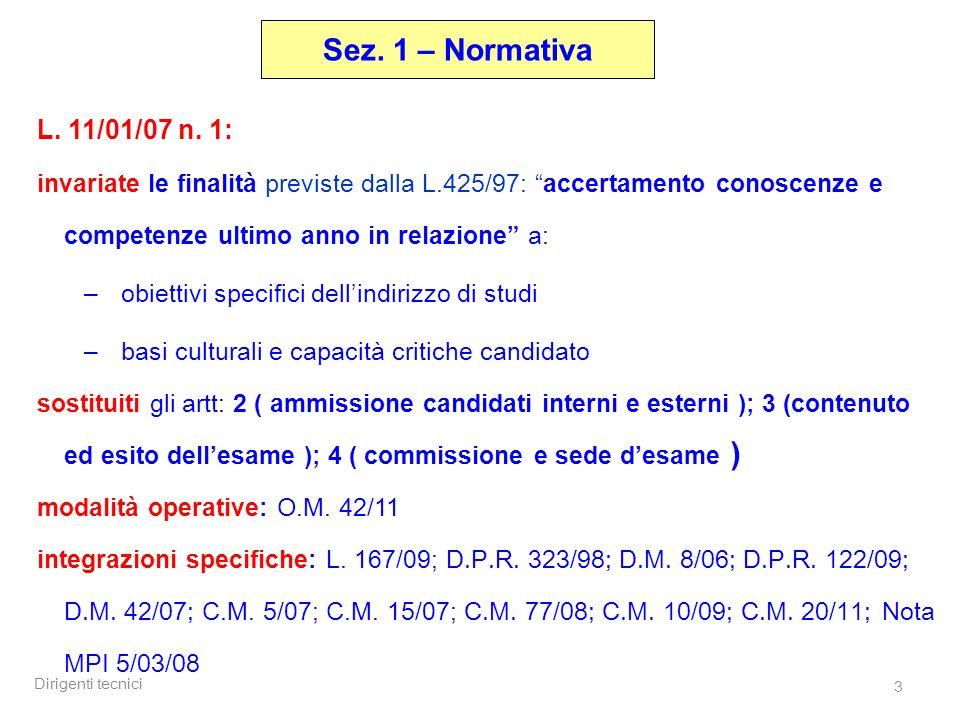Dirigenti tecnici 3 Sez. 1 – Normativa L. 11/01/07 n. 1: invariate le finalità previste dalla L.425/97: accertamento conoscenze e competenze ultimo an