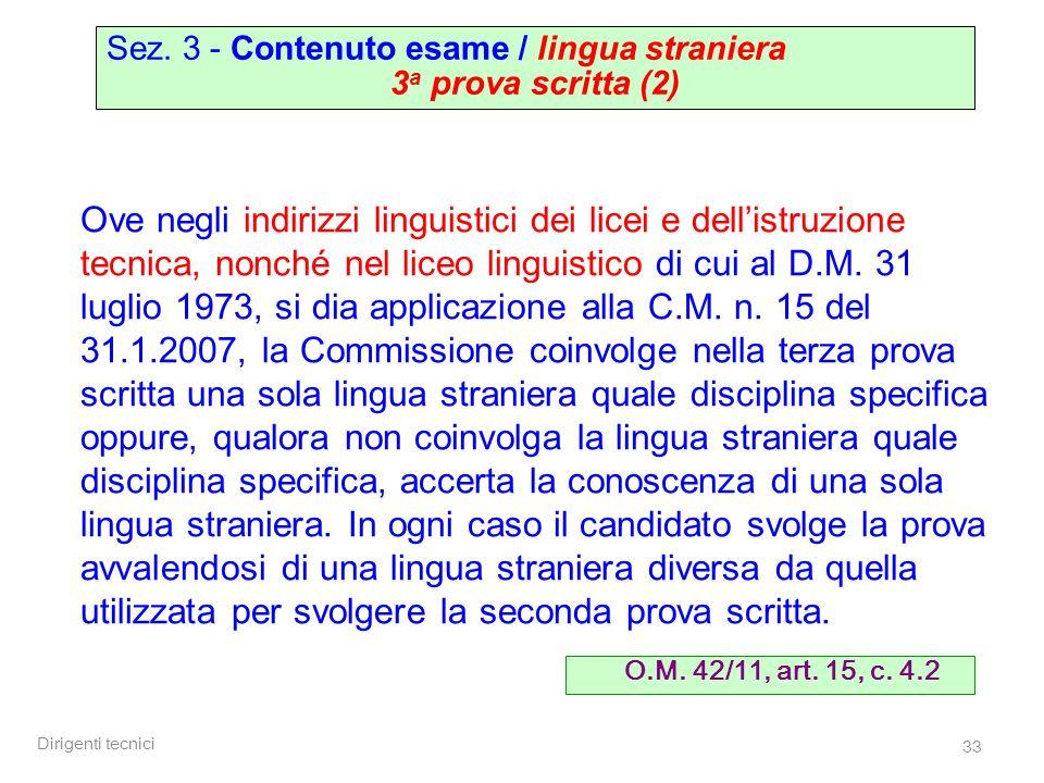 Dirigenti tecnici 33 Sez. 3 - Contenuto esame / lingua straniera 3 a prova scritta (2) Ove negli indirizzi linguistici dei licei e dellistruzione tecn