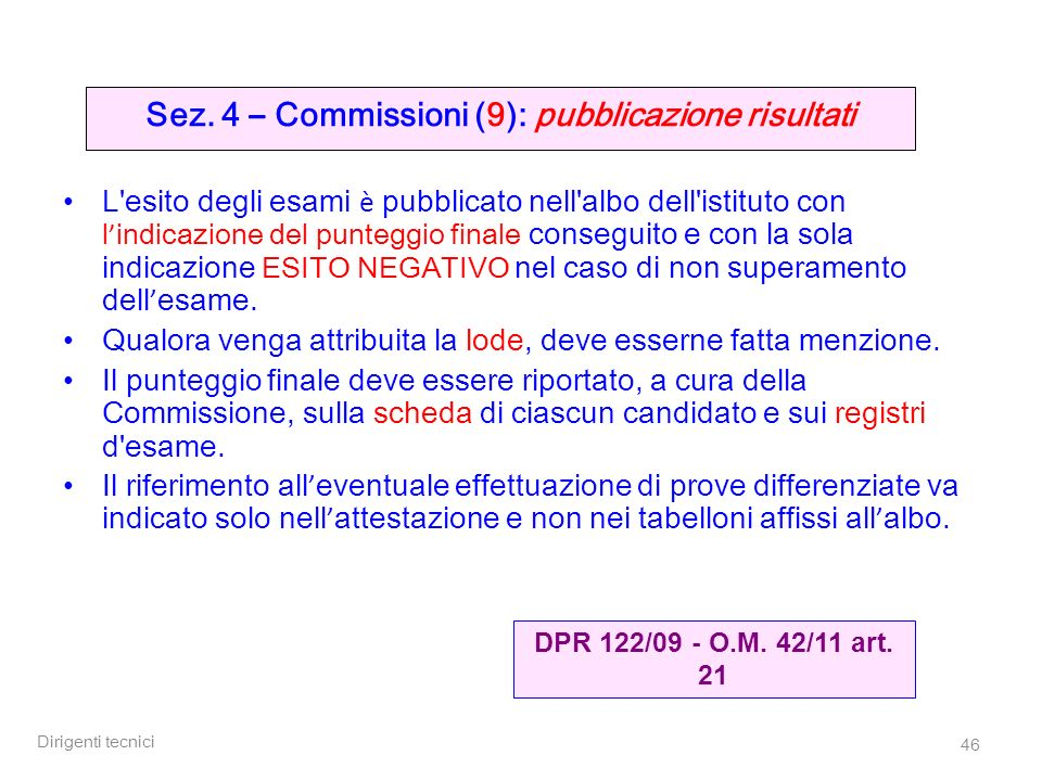 Dirigenti tecnici 46 Sez. 4 – Commissioni (9): pubblicazione risultati L'esito degli esami è pubblicato nell'albo dell'istituto con l indicazione del