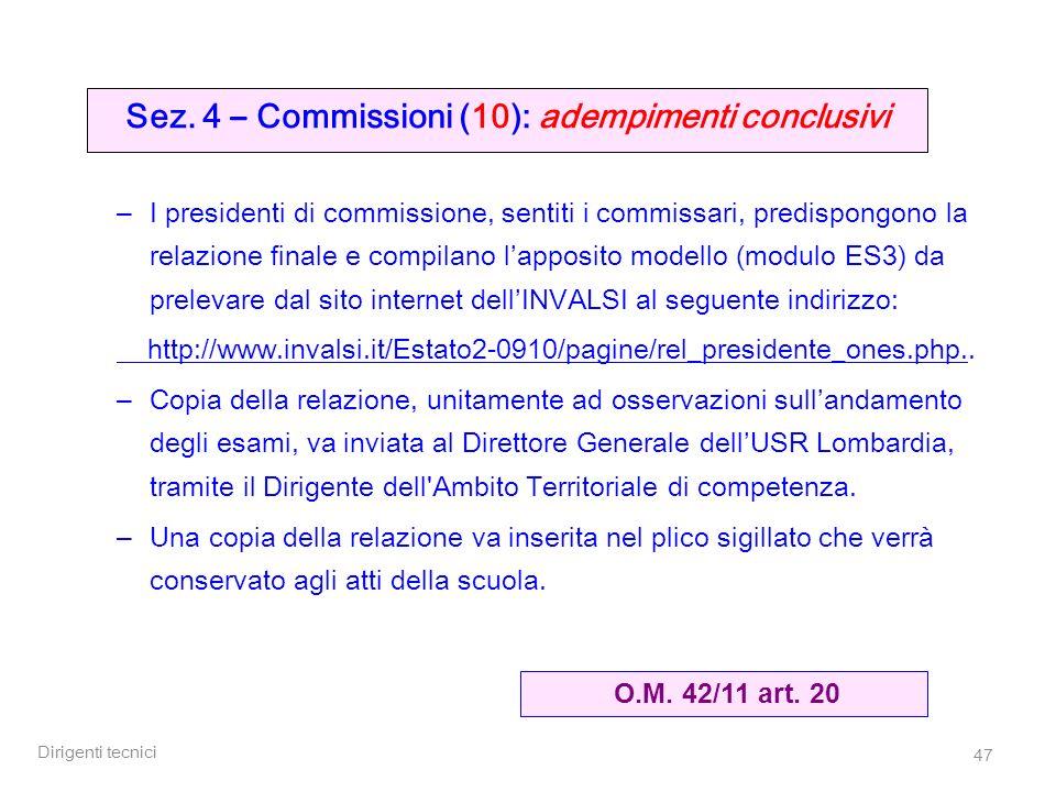 Dirigenti tecnici 47 Sez. 4 – Commissioni (10): adempimenti conclusivi – I presidenti di commissione, sentiti i commissari, predispongono la relazione