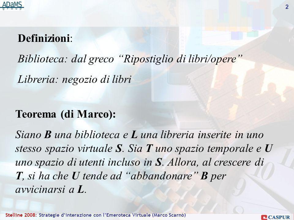 2 Stelline 2008: Strategie dinterazione con lEmeroteca Virtuale (Marco Scarnò) Teorema (di Marco): Siano B una biblioteca e L una libreria inserite in uno stesso spazio virtuale S.