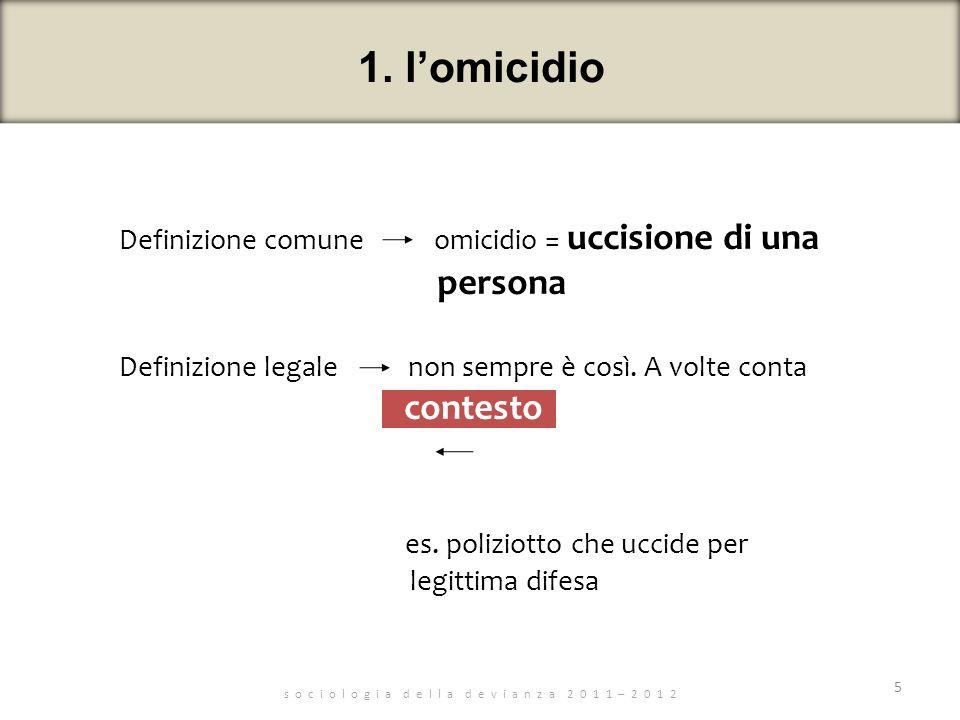 1. lomicidio s o c i o l o g i a d e l l a d e v i a n z a 2 0 1 1 – 2 0 1 2 Definizione comune omicidio = uccisione di una persona Definizione legale