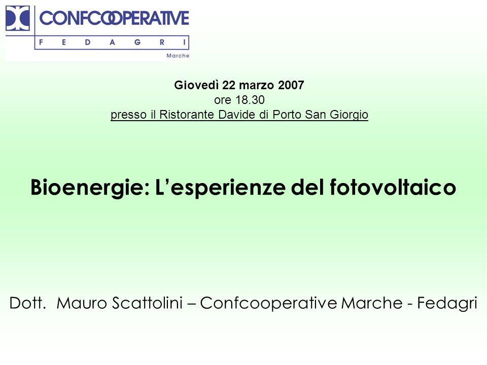 Dott. Mauro Scattolini – Confcooperative Marche - Fedagri Giovedì 22 marzo 2007 ore 18.30 presso il Ristorante Davide di Porto San Giorgio Bioenergie: