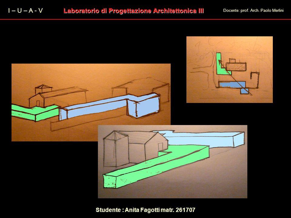 I – U – A - V Laboratorio di Progettazione Architettonica III Docente: prof. Arch. Paolo Merlini Studente : Anita Fagotti matr. 261707