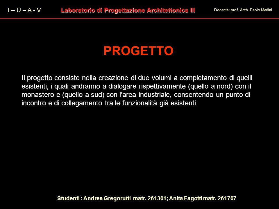 I – U – A - V Laboratorio di Progettazione Architettonica III Docente: prof. Arch. Paolo Merlini PROGETTO Il progetto consiste nella creazione di due