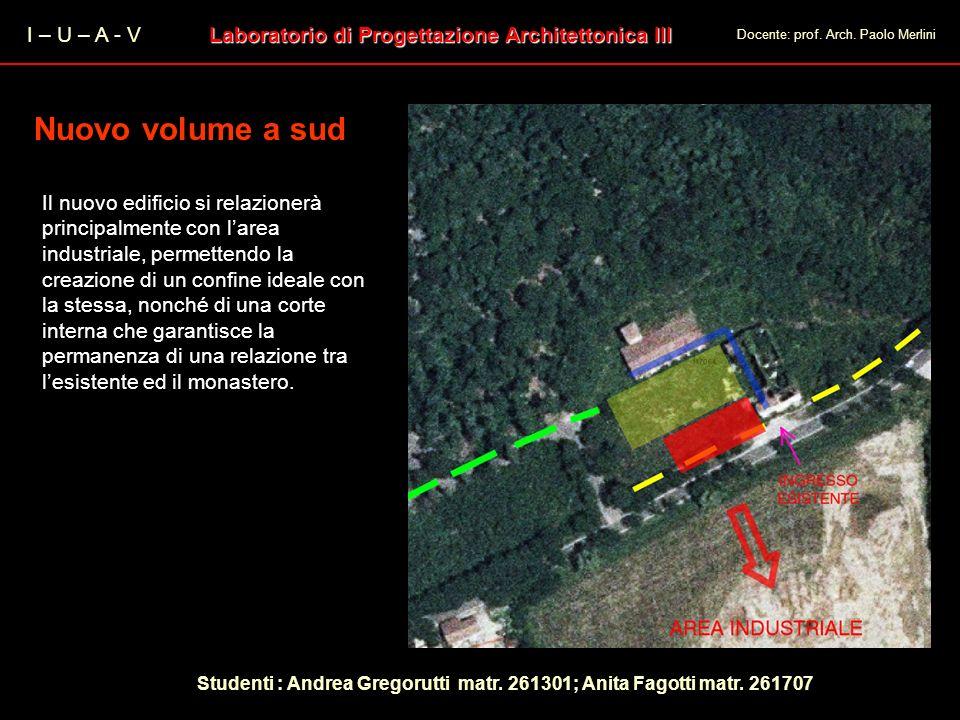 I – U – A - V Laboratorio di Progettazione Architettonica III Docente: prof. Arch. Paolo Merlini Nuovo volume a sud Il nuovo edificio si relazionerà p