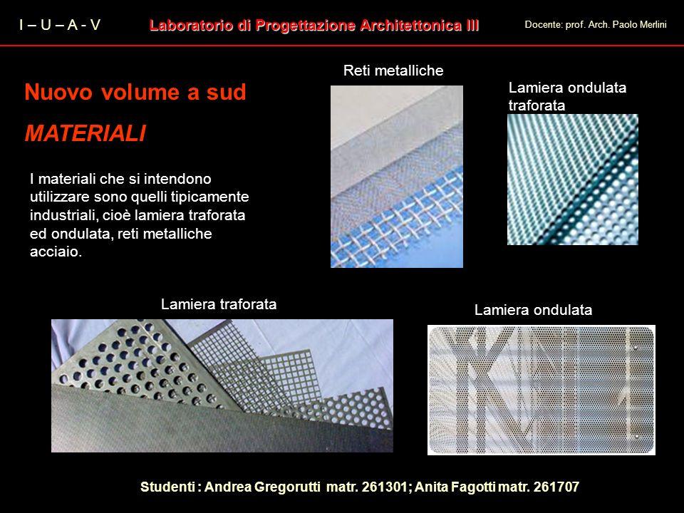 I – U – A - V Laboratorio di Progettazione Architettonica III Docente: prof. Arch. Paolo Merlini Nuovo volume a sud MATERIALI Nuovo volume a sud MATER