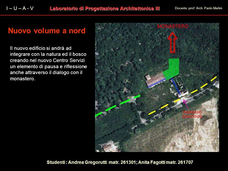 I – U – A - V Laboratorio di Progettazione Architettonica III Docente: prof. Arch. Paolo Merlini Nuovo volume a nord Il nuovo edificio si andrà ad int